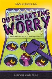 Outsmarting Worry by Dawn Huebner