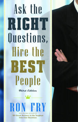 Ask the Right Questions, Hire the Best People by Ron Fry image