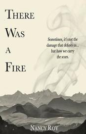 There Was a Fire by Nancy Roy
