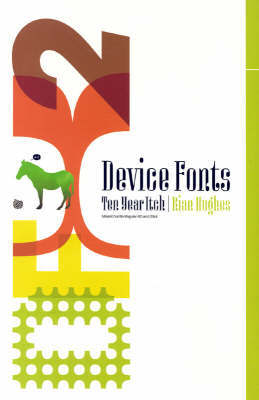 Device Fonts: 10 Year Itch 1995-2005 by Rian Hughes