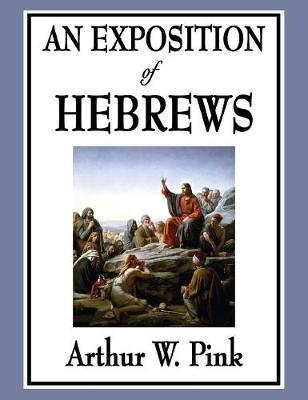 An Exposition of Hebrews by Arthur W Pink image