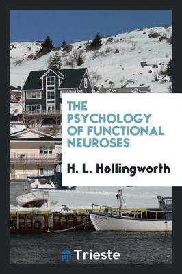 The Psychology of Functional Neuroses by H. L. Hollingworth