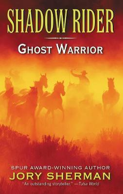Shadow Rider: Ghost Warrior by Jory Sherman