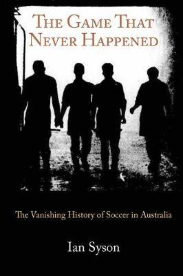 The Game That Never Happened by Ian Syson image