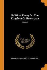 Political Essay on the Kingdom of New-Spain; Volume 4 by Alexander Von Humboldt