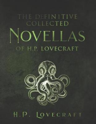 The Definitive Collected Novellas of H.P. Lovecraft by H.P. Lovecraft