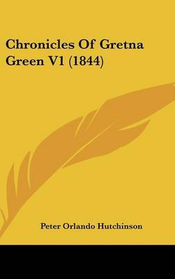 Chronicles of Gretna Green V1 (1844) by Peter Orlando Hutchinson image