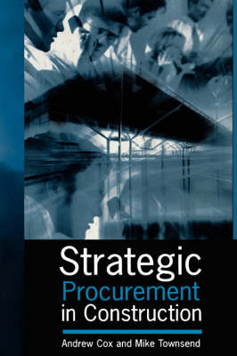 Strategic Procurement in Construction by Andrew Cox