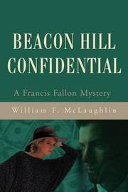 Beacon Hill Confidential by William F McLaughlin