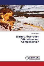 Seismic Absorption Estimation and Compensation by Zhang Changjun