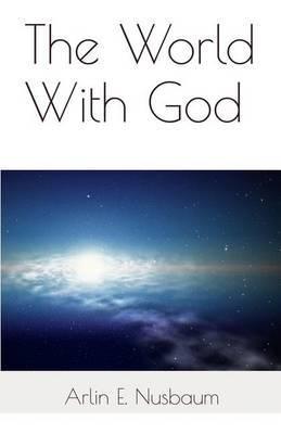The World with God by Arlin E Nusbaum