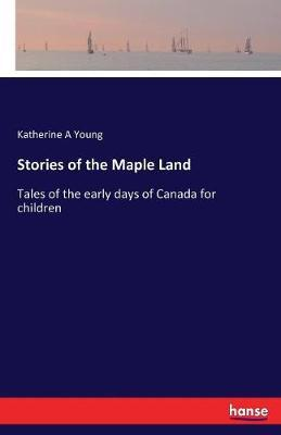 Stories of the Maple Land by Katherine A Young image