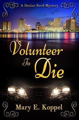 Volunteer to Die by Mary E Koppel image