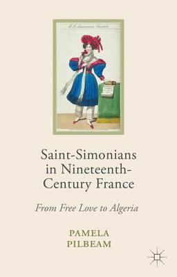 Saint-Simonians in Nineteenth-Century France by Pamela M. Pilbeam