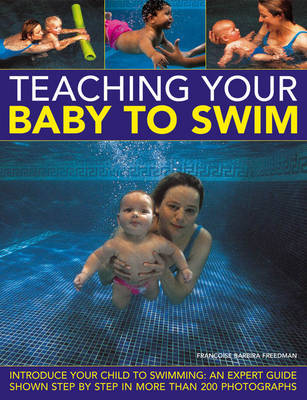 Teaching Your Baby to Swim by Francoise Barbira Freedman