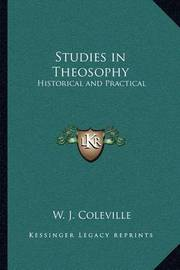 Studies in Theosophy: Historical and Practical by W. J. Coleville