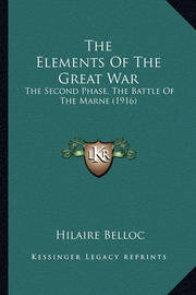 The Elements of the Great War: The Second Phase, the Battle of the Marne (1916) by Hilaire Belloc