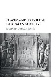 Power and Privilege in Roman Society by Richard Duncan-Jones