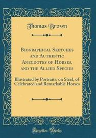 Biographical Sketches and Authentic Anecdotes of Horses, and the Allied Species by Thomas Brown image
