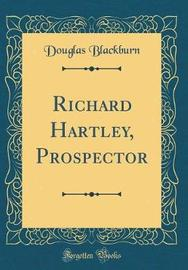 Richard Hartley, Prospector (Classic Reprint) by Douglas Blackburn image