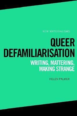 Queer Defamiliarisation by Helen Palmer