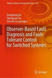 Observer-Based Fault Diagnosis and Fault-Tolerant Control for Switched Systems by Dongsheng Du