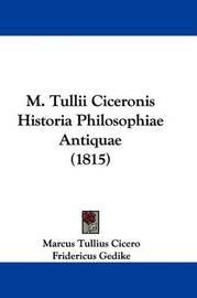 M. Tullii Ciceronis Historia Philosophiae Antiquae (1815) by Marcus Tullius Cicero