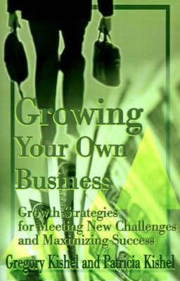 Growing Your Own Business by Gregory F Kishel image