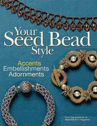 Your Seed Bead Style by Editors Of Bead & Button Magazine image