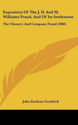 Exposition Of The J. D. And M. Williams Fraud, And Of Its Settlement: The Chenery And Company Fraud (1866) by John Zacheus Goodrich image