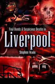 Foul Deeds and Suspicious Deaths in Liverpool by Stephen Wade image