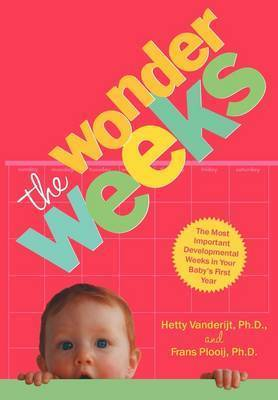 The Wonder Weeks: Eight Predictable, Age-linked Leaps in Your Baby's Mental Development Characterized by the Three C's (crying, Cranky, Clingy), a Change in Perception, and the Development of New Skills by Frans Plooij