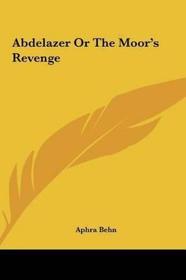 Abdelazer or the Moor's Revenge by Aphra Behn