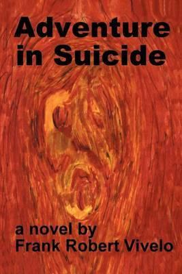 Adventure in Suicide by Frank Robert Vivelo