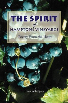 The Spirit of Hamptons Vineyards: Poetry from the Heart by Paula A. Timpson