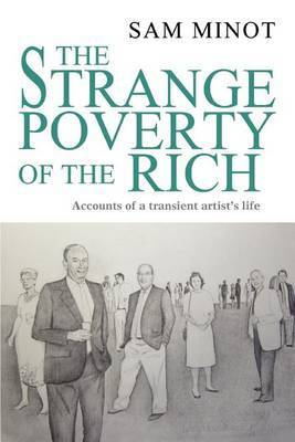 The Strange Poverty of the Rich: Accounts of a Transient Artist's Life by Sam Minot image