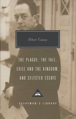 Plague, Fall, Exile And The Kingdom And Selected Essays by Albert Camus