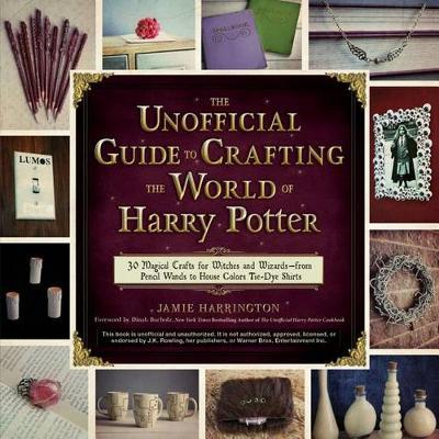 Unofficial Guide To Crafting The World Of Harry Potter by Jamie Harrington