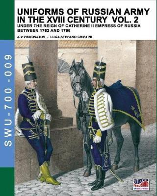 Uniforms of Russian Army in the XVIII Century Vol. 2 by Luca Stefano Cristini