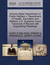 Arizona State Department of Public Welfare V. Department of Health, Education and Welfare U.S. Supreme Court Transcript of Record with Supporting Pleadings by Gary K Nelson