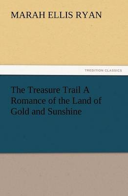 The Treasure Trail a Romance of the Land of Gold and Sunshine by Marah Ellis Ryan