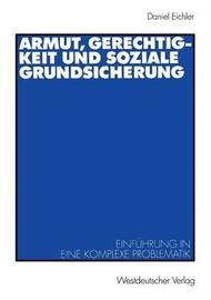 Armut, Gerechtigkeit Und Soziale Grundsicherung by Daniel Eichler