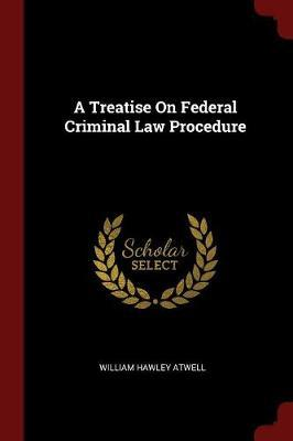 A Treatise on Federal Criminal Law Procedure by William Hawley Atwell image