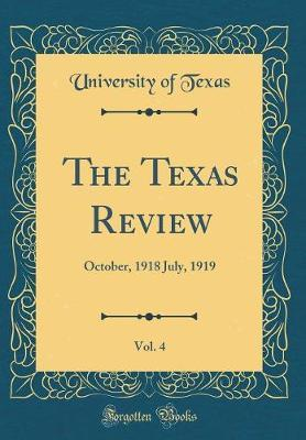 The Texas Review, Vol. 4 by University of Texas