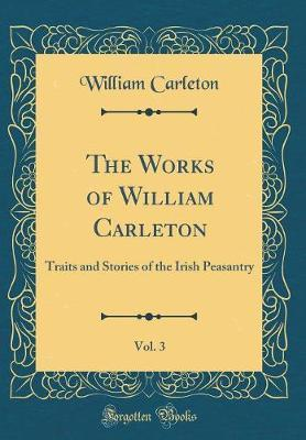 The Works of William Carleton, Vol. 3 by William Carleton image
