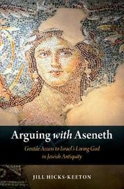 Arguing with Aseneth by Jill Hicks-Keeton
