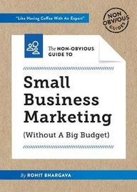 The Non-Obvious Guide to Small Business Marketing (Without a Big Budget) by Rohit Bhargava