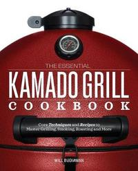 The Essential Kamado Grill Cookbook by Will Budiaman