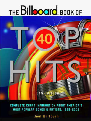 """Billboard"" Book of Top 40 Hits: Complete Chart Information About America's Most Popular Songs and Artists, 1955-2003 by Joel Whitburn image"