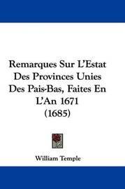 Remarques Sur L'Estat Des Provinces Unies Des Pais-Bas, Faites En L'An 1671 (1685) by William Temple
